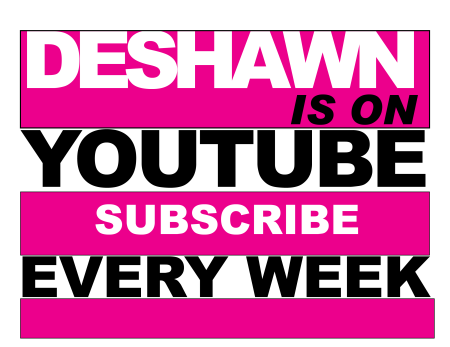 DESHAWN IS ON YOUTUBE FOR INSTAGRAM AND TWITTER
